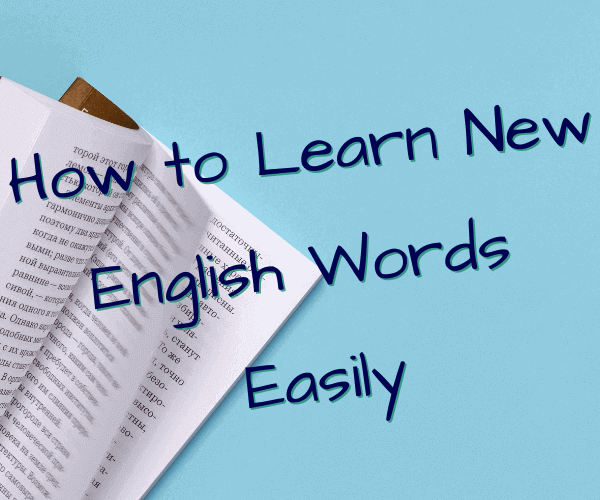 How to learn new words easily and gain fluency