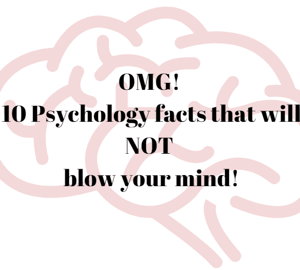 10 psychology facts that'll (NOT) blow your mind away