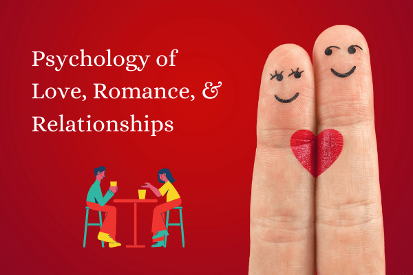 The psychology of Love, Relationships, Attraction & Romance